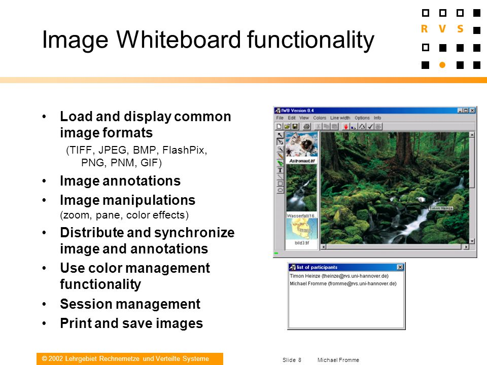 © 2002 Lehrgebiet Rechnernetze und Verteilte Systeme Slide 8 Michael Fromme Image Whiteboard functionality Load and display common image formats (TIFF