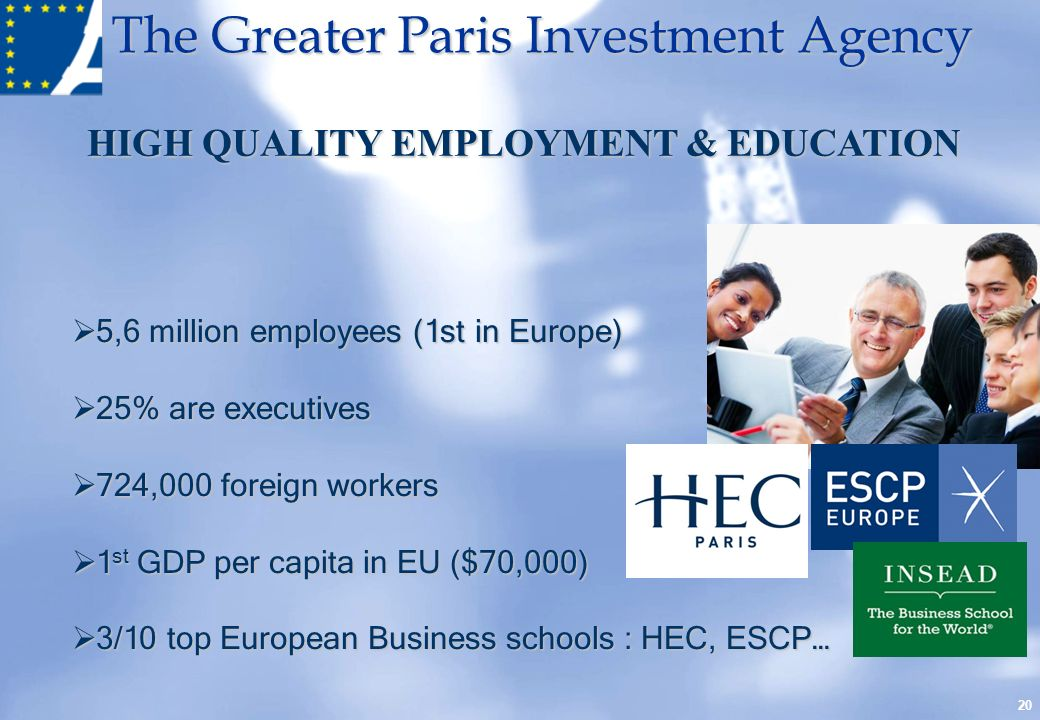 The Greater Paris Investment Agency 20 5,6 million employees (1st in Europe) 5,6 million employees (1st in Europe) 25% are executives 25% are executiv