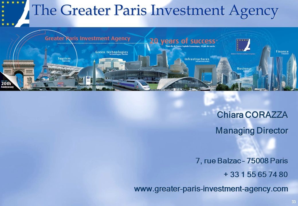 The Greater Paris Investment Agency 33 Chiara CORAZZA Managing Director 7, rue Balzac – 75008 Paris + 33 1 55 65 74 80 www.greater-paris-investment-ag