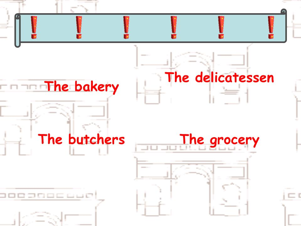 The bakery The delicatessen The butchersThe grocery