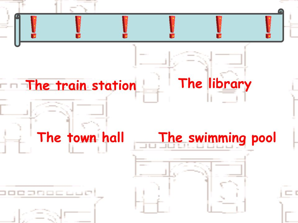The train station The library The town hallThe swimming pool