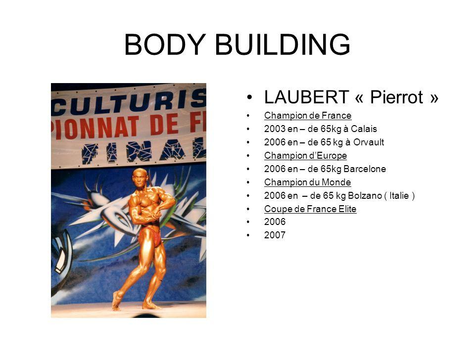 BODY BUILDING LAUBERT « Pierrot » Champion de France 2003 en – de 65kg à Calais 2006 en – de 65 kg à Orvault Champion dEurope 2006 en – de 65kg Barcel