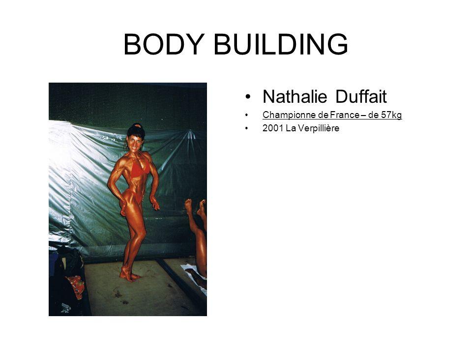 BODY BUILDING De La BLANCHARDIERE Cécile Championne de France 2ème div 2002 en – de 52kg Blanquefort 2001 en – de 52 kg Championne dEurope 2001 Championne du Monde 2001Guadeloupe en – de 52 kg