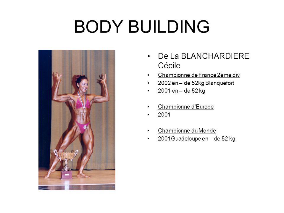 BODY BUILDING De La BLANCHARDIERE Cécile Championne de France 2ème div 2002 en – de 52kg Blanquefort 2001 en – de 52 kg Championne dEurope 2001 Champi