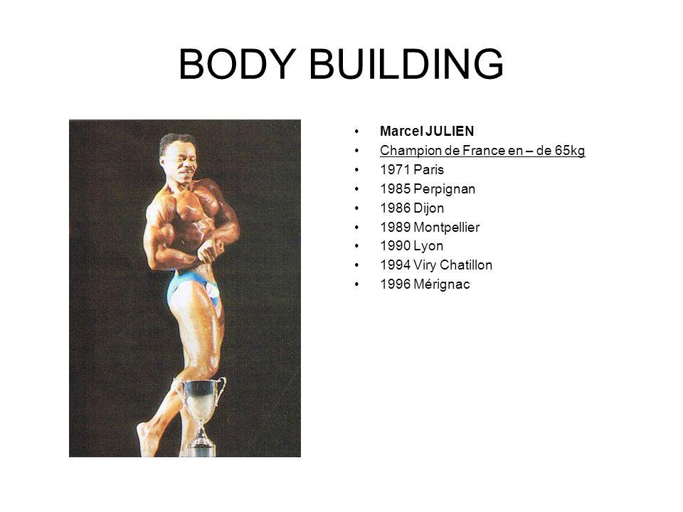 BODY BUILDING Marcel JULIEN Champion de France en – de 65kg 1971 Paris 1985 Perpignan 1986 Dijon 1989 Montpellier 1990 Lyon 1994 Viry Chatillon 1996 M