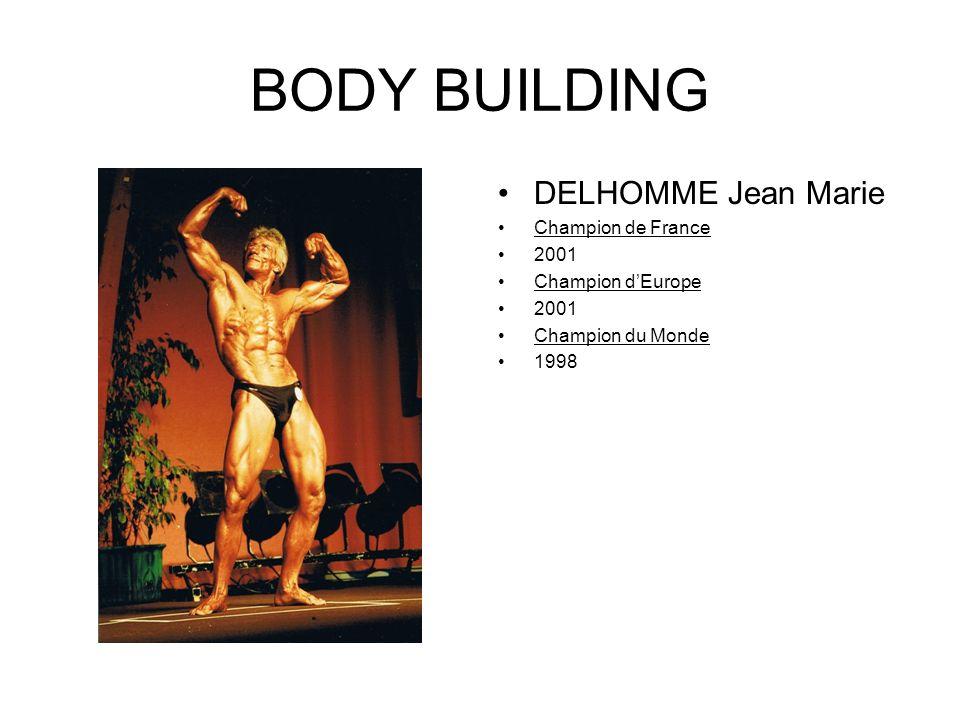 BODY BUILDING DELHOMME Jean Marie Champion de France 2001 Champion dEurope 2001 Champion du Monde 1998
