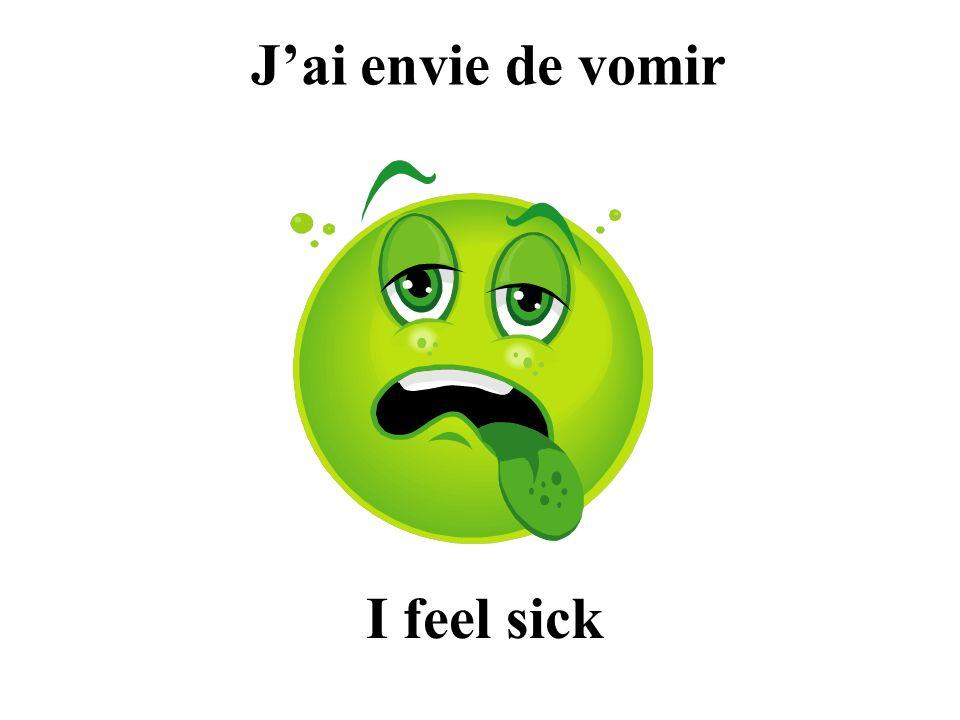 Jai envie de vomir I feel sick