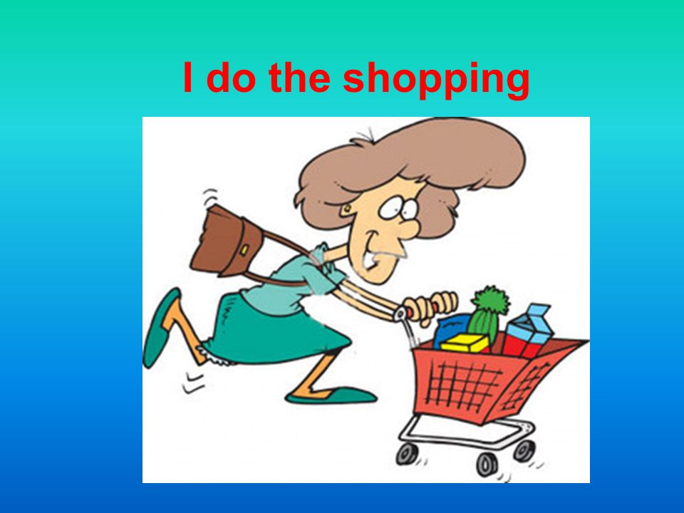 I do the shopping
