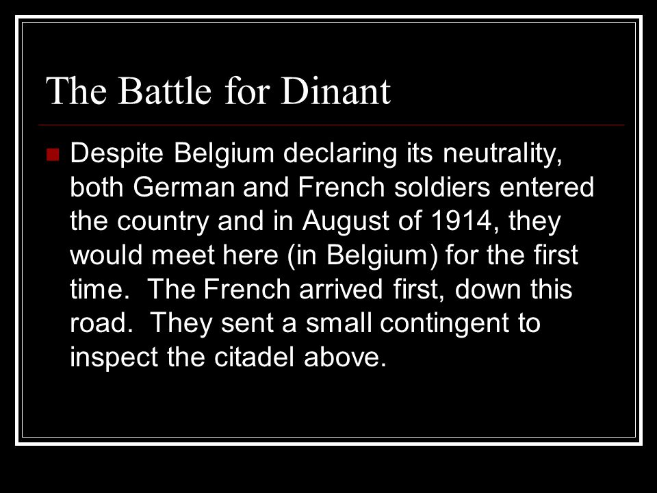 Despite Belgium declaring its neutrality, both German and French soldiers entered the country and in August of 1914, they would meet here (in Belgium)