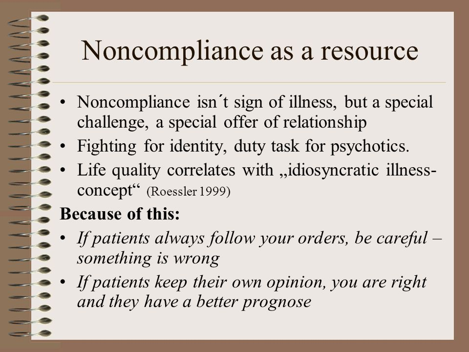 Noncompliance as a resource Noncompliance isn´t sign of illness, but a special challenge, a special offer of relationship Fighting for identity, duty