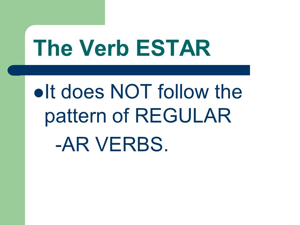 The Verb Estar Estar is an IRREGULAR verb. It means to be in English.