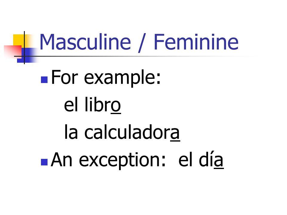 Masculine / Feminine For example: el libro la calculadora An exception: el día