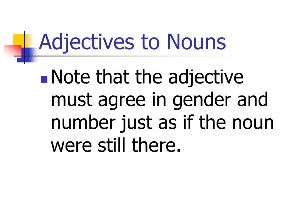 Adjectives to Nouns...then put the definite or indefinite article right before the second adjective.