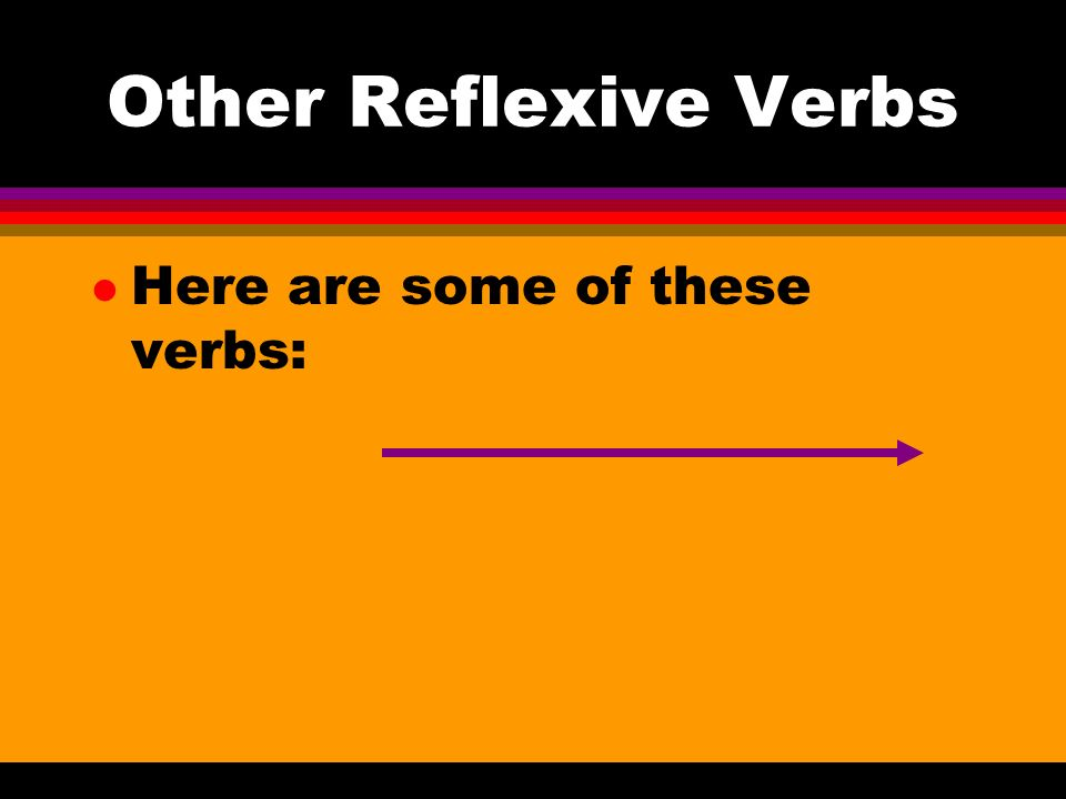 Other Reflexive Verbs l These reflexive verbs often describe a change in mental, emotional, or physical state, and can express the idea that someone g