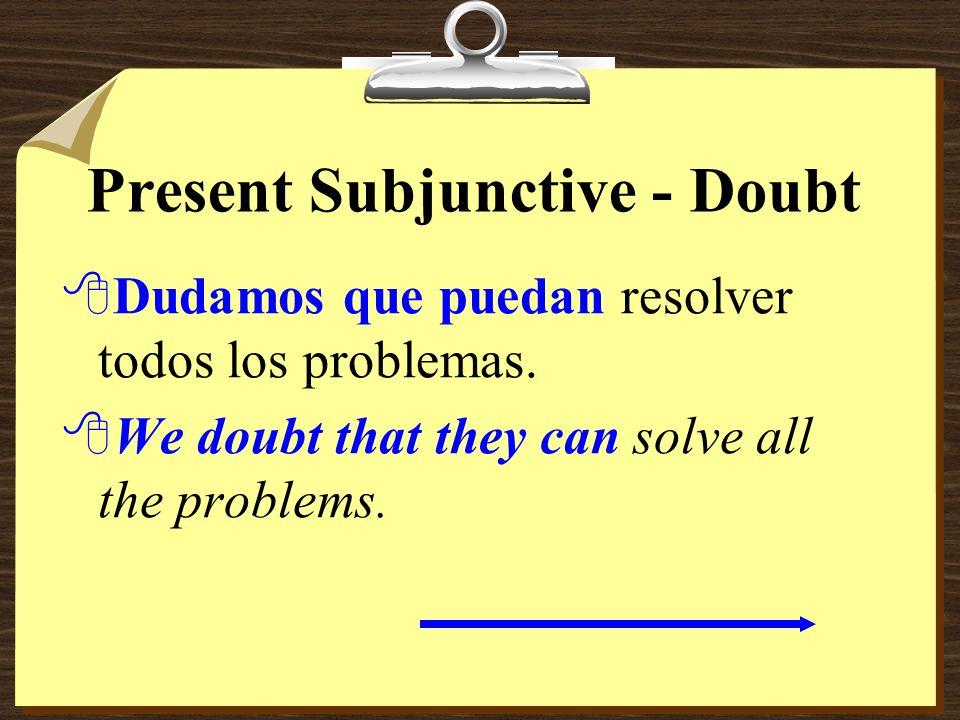 Present Subjunctive - Doubt 8You have used the subjunctive to say that one person tries to persuade another to do something. 8It is also used after ve