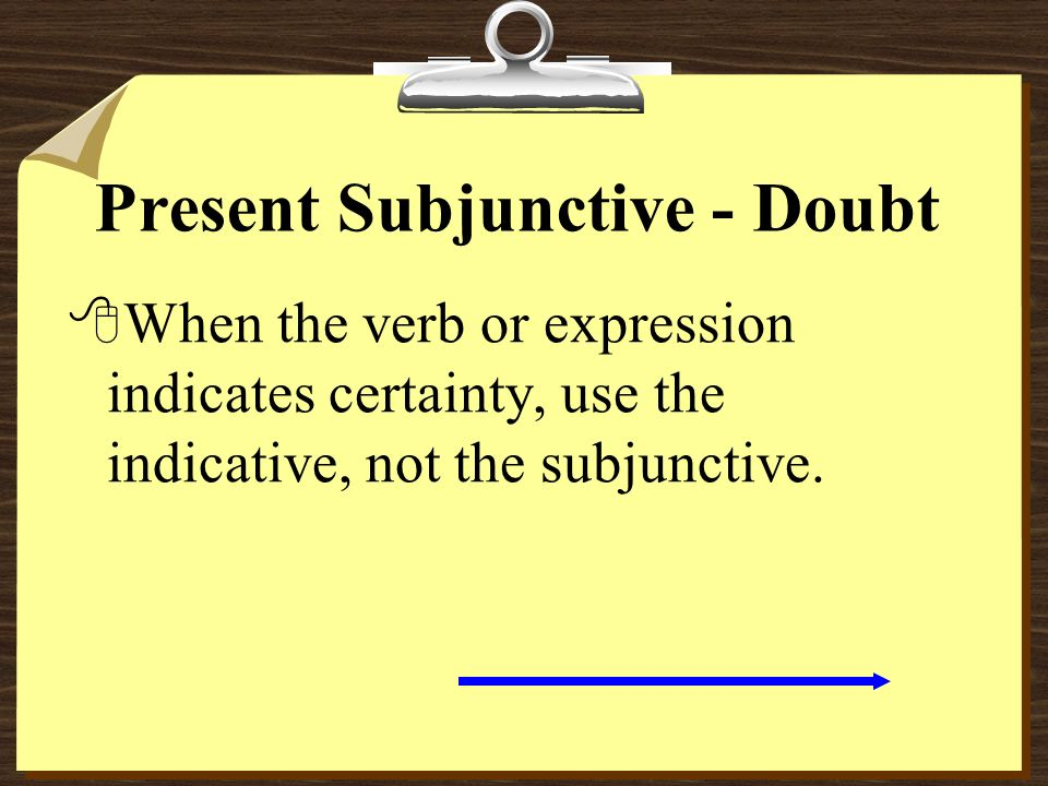 Present Subjunctive - Doubt 8Other expressions that indicate doubt or uncertainty are: 8No creer queto not believe 8No estar seguro, -a de queto be un