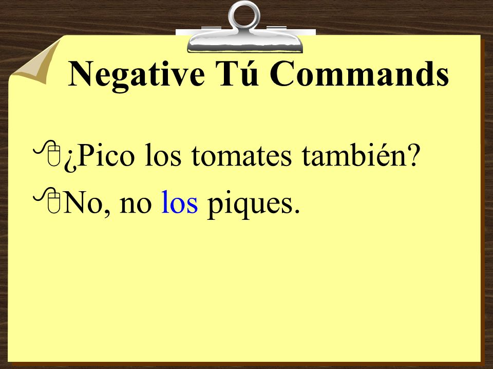 Negative Tú Commands 8With negative commands, pronouns always go right before the verb.