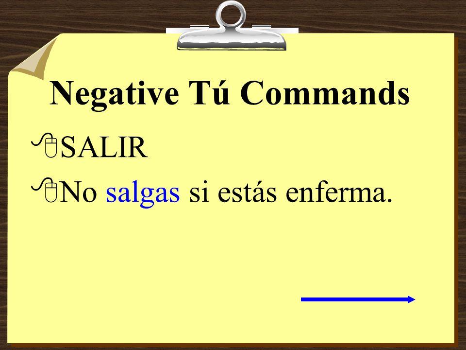 Negative Tú Commands 8Dar 8Estar 8Ir 8Ser 8No des 8No estés 8No vayas 8No seas