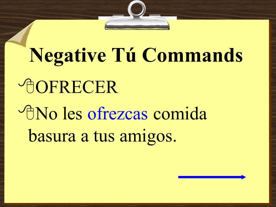 Negative Tú Commands 8OFRECER 8No les ofrezcas comida basura a tus amigos.