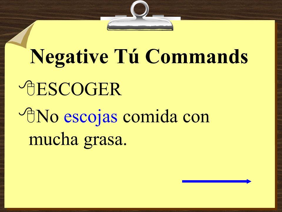 Negative Tú Commands 8ESCOGER 8No escojas comida con mucha grasa.