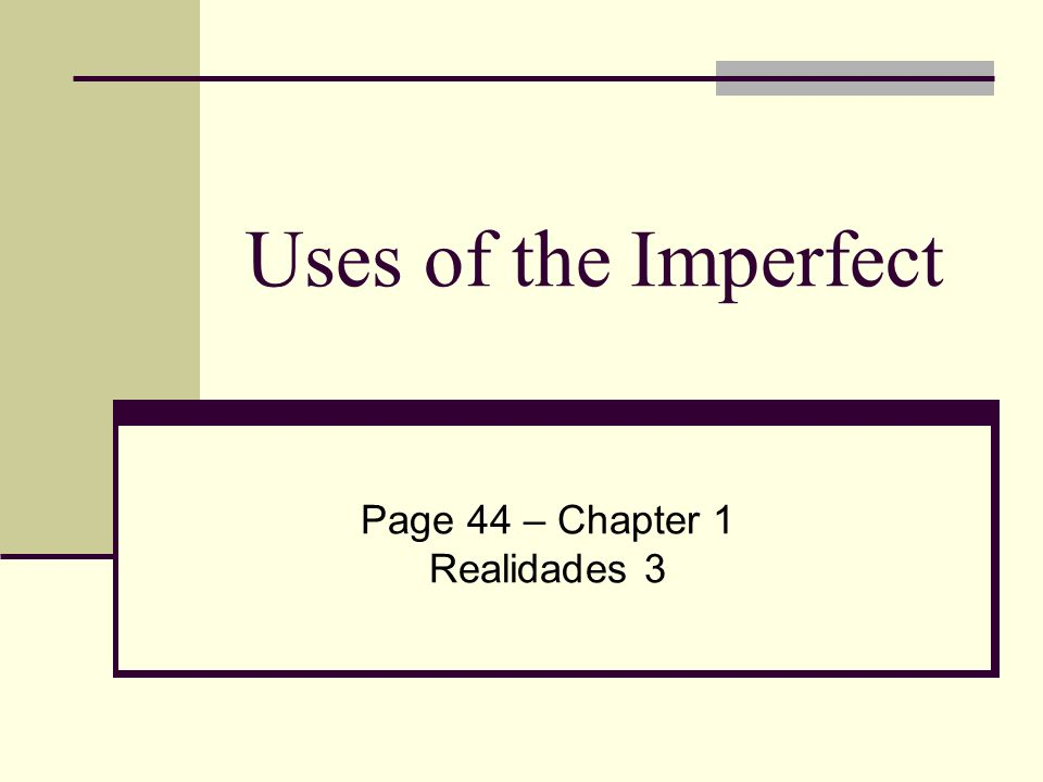 Uses of the Imperfect Page 44 – Chapter 1 Realidades 3