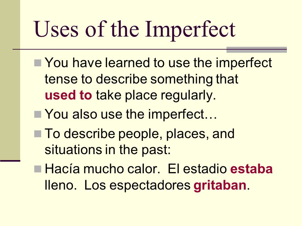 Uses of the Imperfect You have learned to use the imperfect tense to describe something that used to take place regularly. You also use the imperfect…