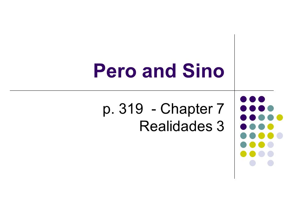 Pero and Sino The word pero is usually the equivalent of the English conjunction but.