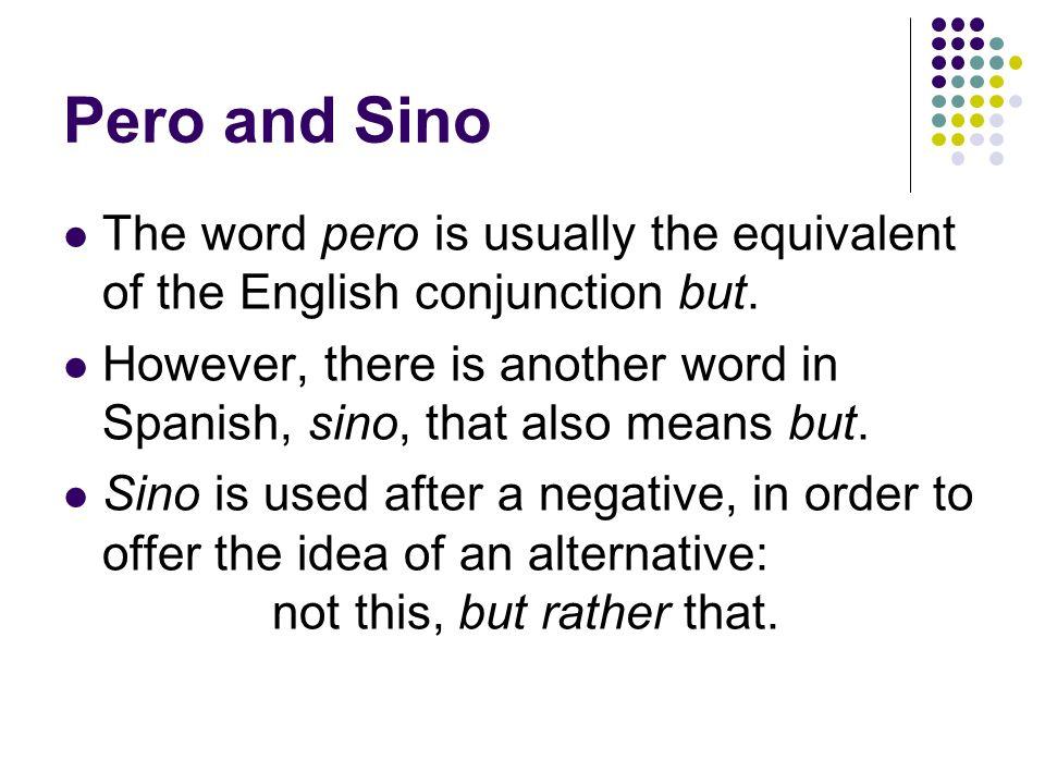 Pero and Sino You can also use sino with no solo…sino también… (not only…but also) Apareció no sólo el sol sino también la luna.