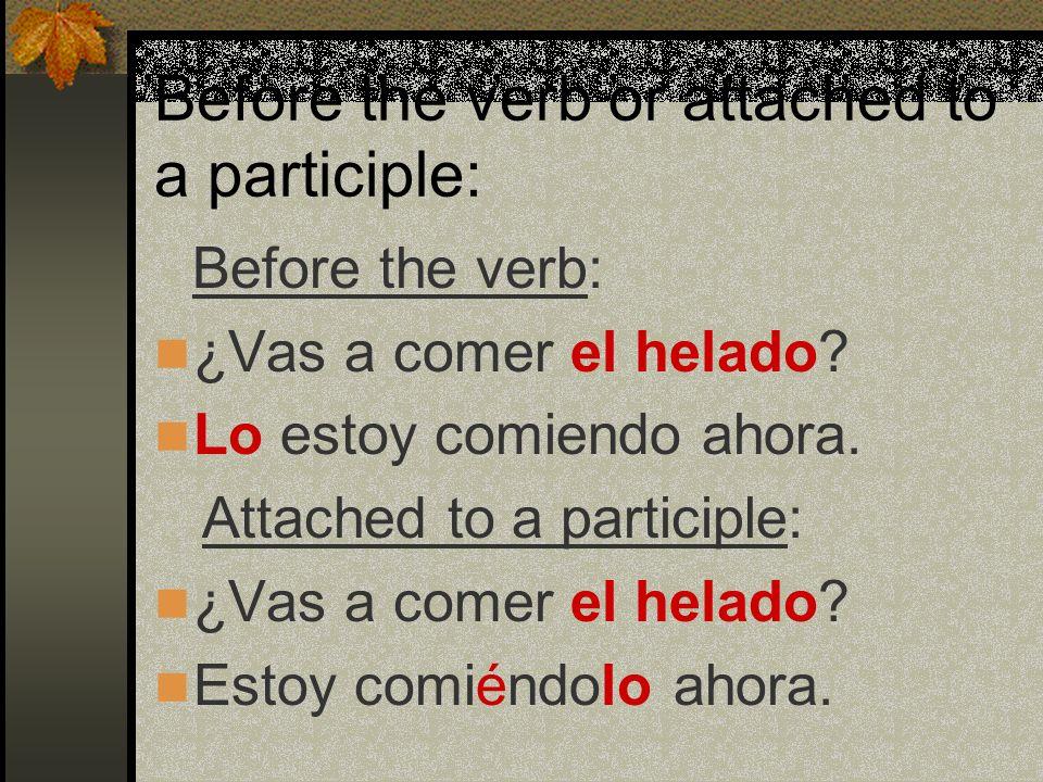 Before the Conjugated Verb If there is a no before the verb, the pronoun goes between no and the verb. Antonio comió las uvas. Las comió en el desayun