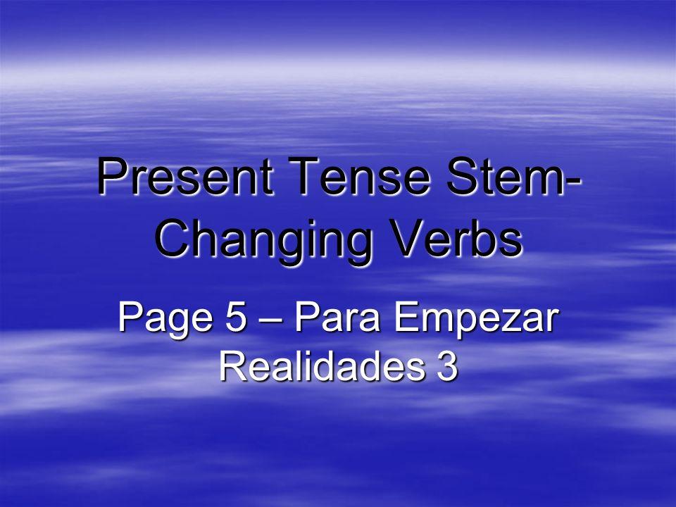 Present Tense Stem- Changing Verbs Page 5 – Para Empezar Realidades 3