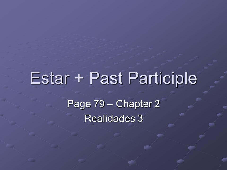 Estar + Past Participle Page 79 – Chapter 2 Realidades 3