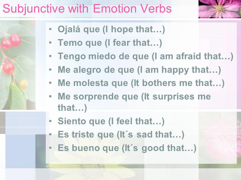 Subjunctive with Emotion Verbs As you already know, we use the subjunctive after verbs indicating suggestions, desire, or demands. The subjunctive is