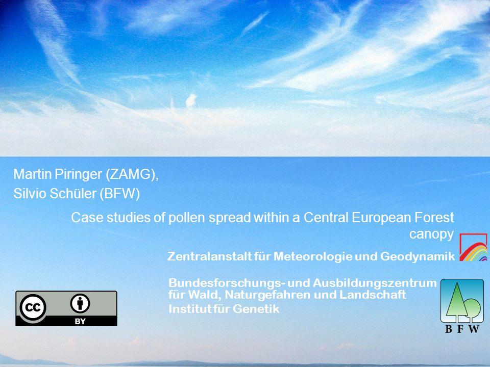 Zentralanstalt für Meteorologie und Geodynamik Case studies of pollen spread within a Central European Forest canopy Martin Piringer (ZAMG), Silvio Sc