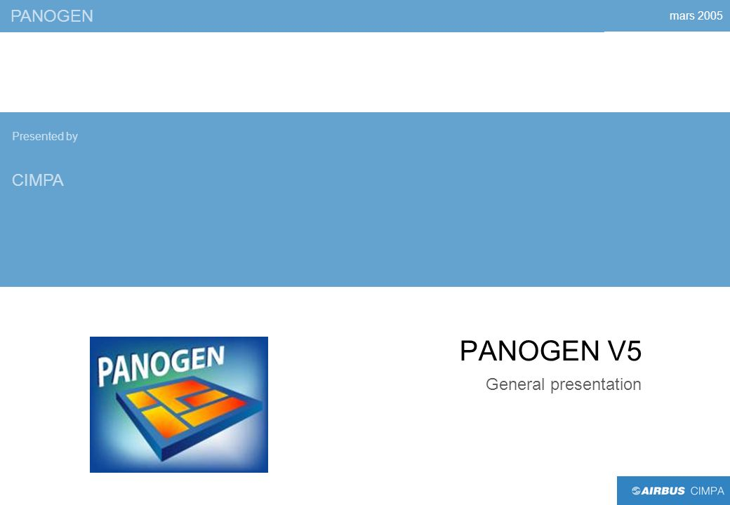 mars 2005 PANOGEN V5 General presentation PANOGEN Presented by CIMPA