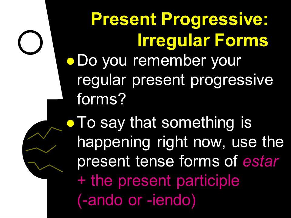 Present Progressive: Irregular Forms P. 171 Realidades 2