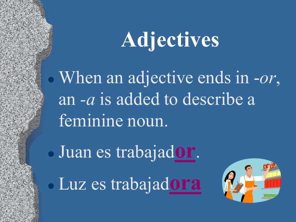 Adjectives Masculine ordenad o trabajad or pacient e deport ista Feminine ordenad a trabajad ora pacient e deport ista