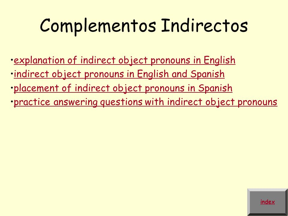 Complementos Indirectos explanation of indirect object pronouns in English indirect object pronouns in English and Spanish placement of indirect objec