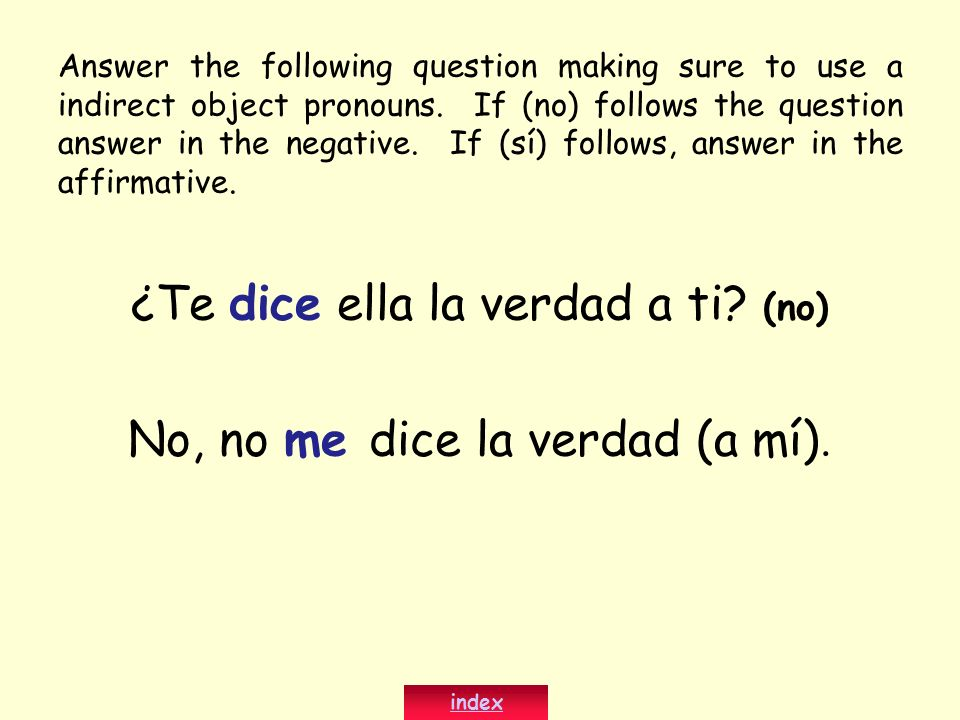 Answer the following question making sure to use a indirect object pronouns. If (no) follows the question answer in the negative. If (sí) follows, ans