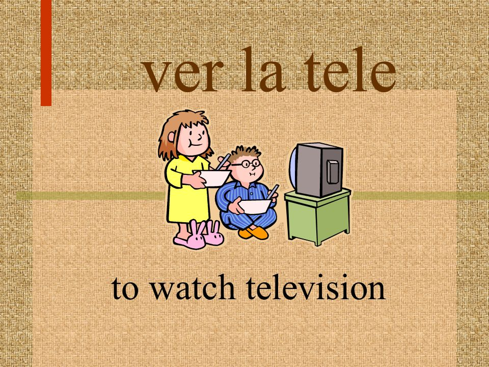 ver la tele to watch television