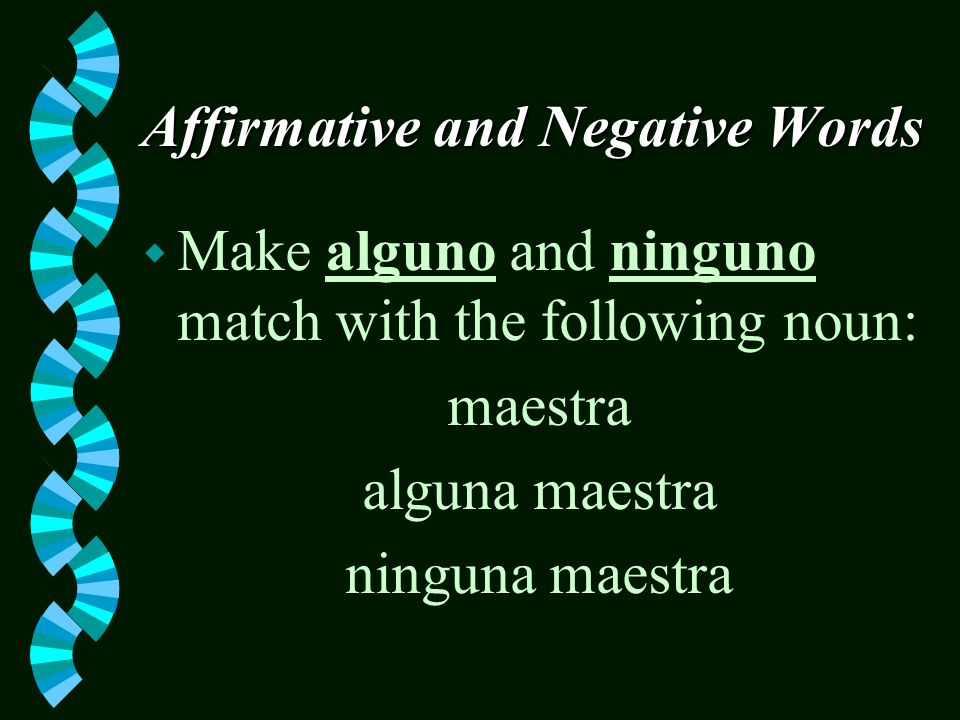Affirmative and Negative Words w Make alguno and ninguno match with the following noun: chico algún chico ningún chico