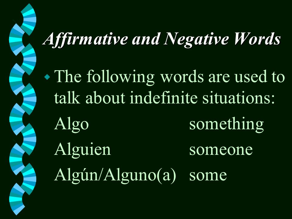 Affirmative and Negative Words w In Spanish, special words are used to talk about indefinite or negative situations.