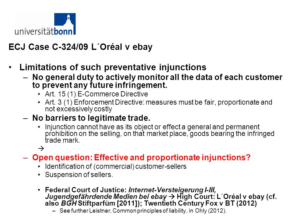 ECJ Case C-324/09 L´Oréal v ebay Limitations of such preventative injunctions –No general duty to actively monitor all the data of each customer to pr