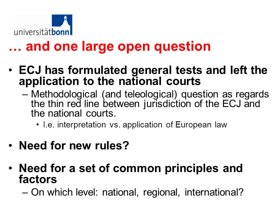 … and one large open question ECJ has formulated general tests and left the application to the national courts –Methodological (and teleological) ques