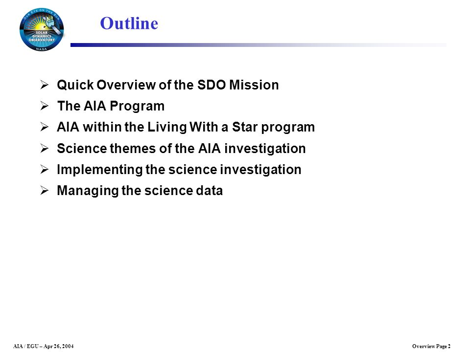 Overview Page 2AIA / EGU – Apr 26, 2004 Outline Quick Overview of the SDO Mission The AIA Program AIA within the Living With a Star program Science th