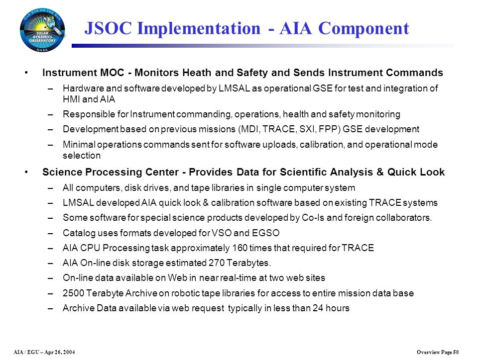 Overview Page 50AIA / EGU – Apr 26, 2004 JSOC Implementation - AIA Component Instrument MOC - Monitors Heath and Safety and Sends Instrument Commands