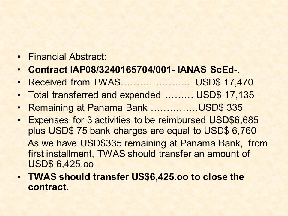 Financial Abstract: Contract IAP08/3240165704/001- IANAS ScEd-. Received from TWAS……………….… USD$ 17,470 Total transferred and expended ……… USD$ 17,135
