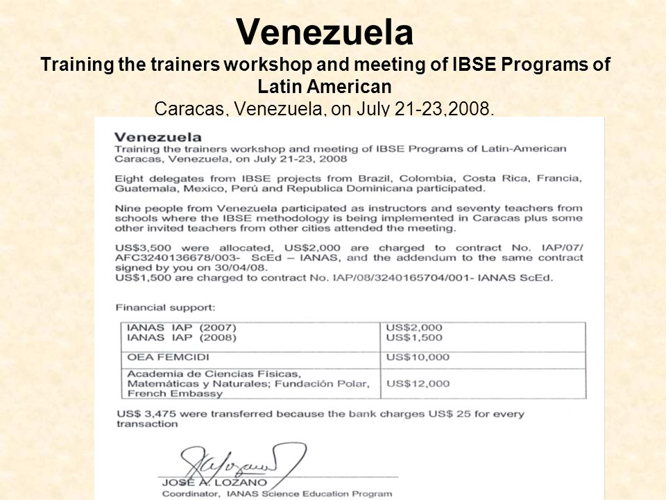 Venezuela Training the trainers workshop and meeting of IBSE Programs of Latin American Caracas, Venezuela, on July 21-23,2008.