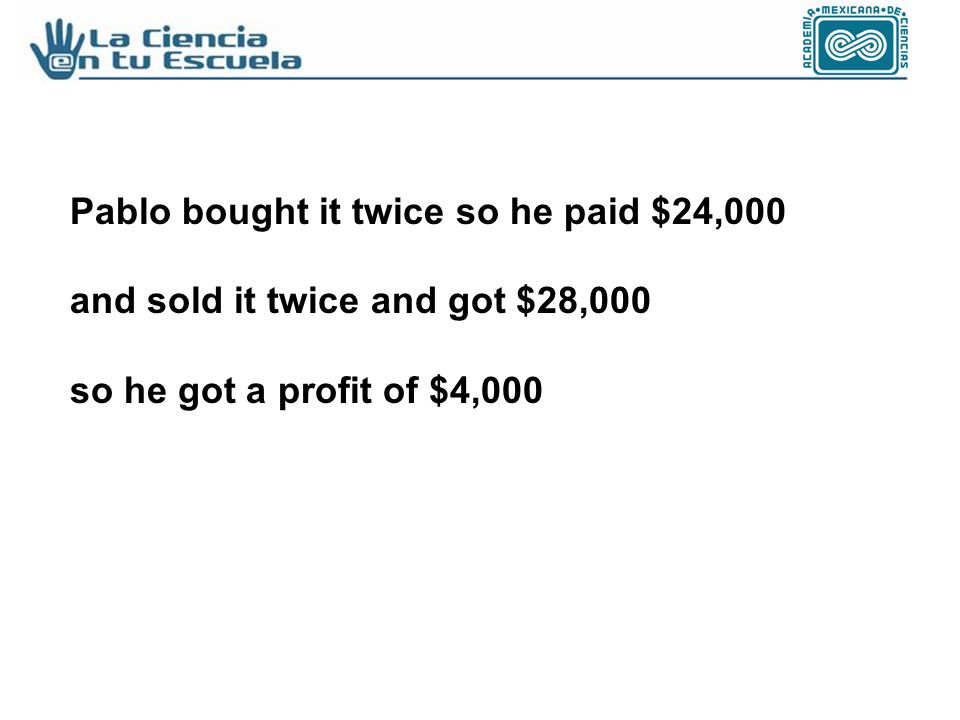 Pablo bought it twice so he paid $24,000 and sold it twice and got $28,000 so he got a profit of $4,000