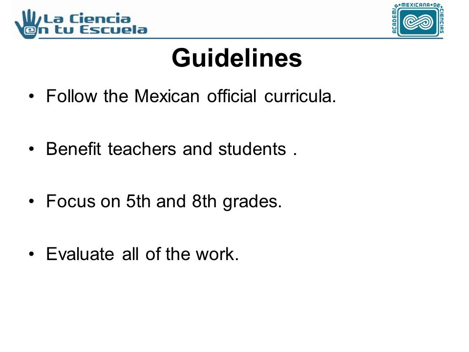 Guidelines Follow the Mexican official curricula. Benefit teachers and students.