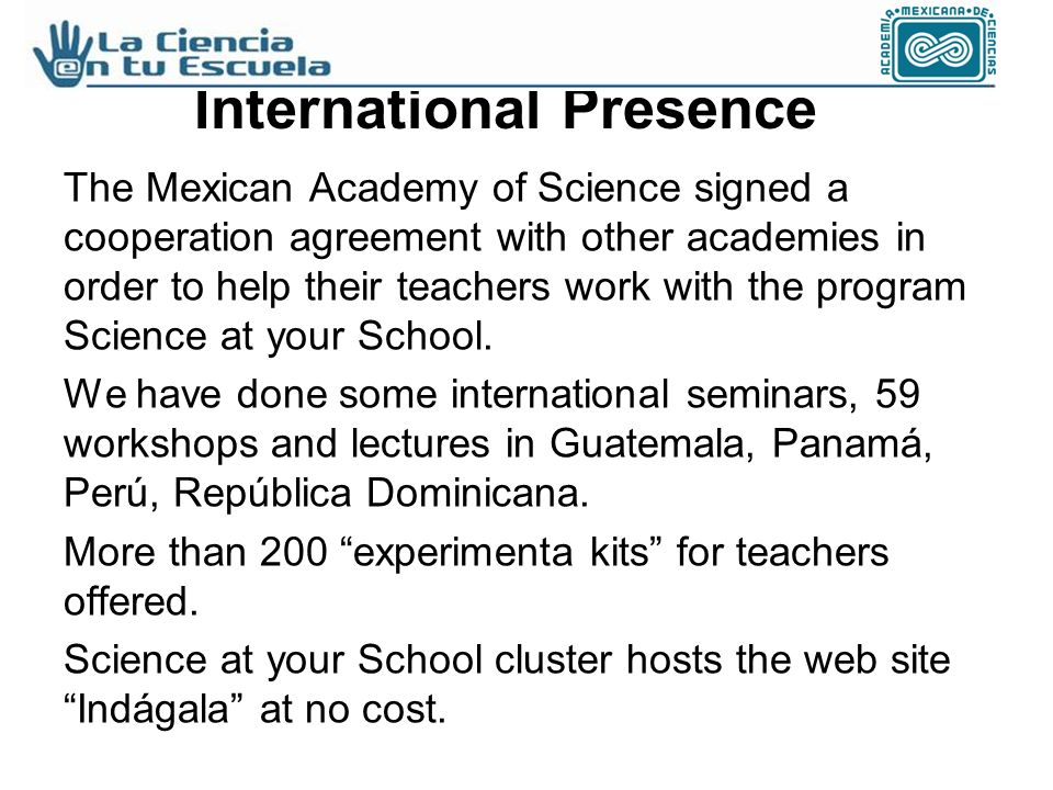 The Mexican Academy of Science signed a cooperation agreement with other academies in order to help their teachers work with the program Science at your School.
